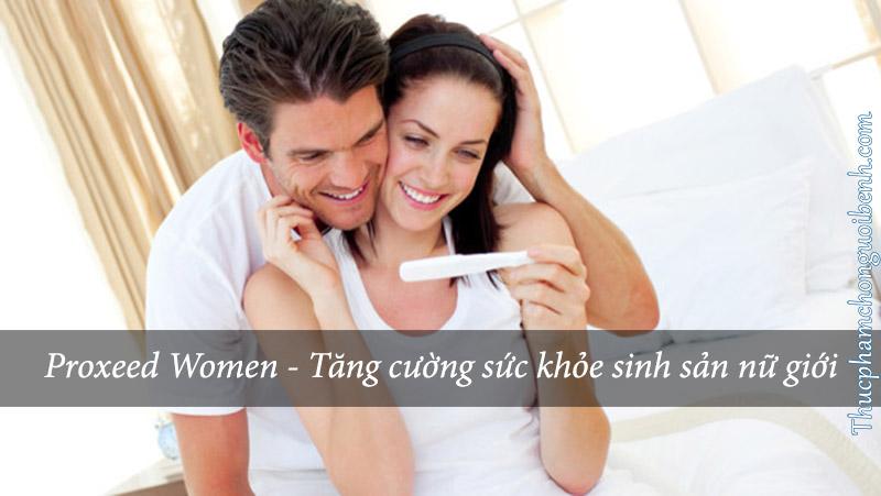 Proxeed Women - Tăng cường sức khỏe sinh sản nữ giới có tốt không